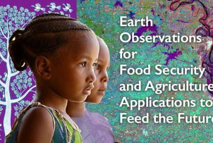 Applications of Earth Observations for Food Security and Agriculture for USAID's Feed the Future Initiative